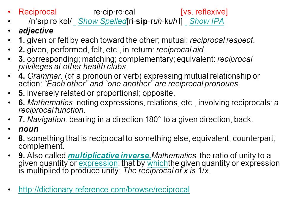 Reciprocal re·cip·ro·cal [vs. reflexive]